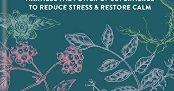 adaptogens harness the power of superherbs to reduce stress restore calm